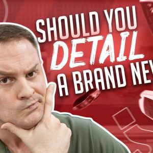 Should you detail a brand new car?